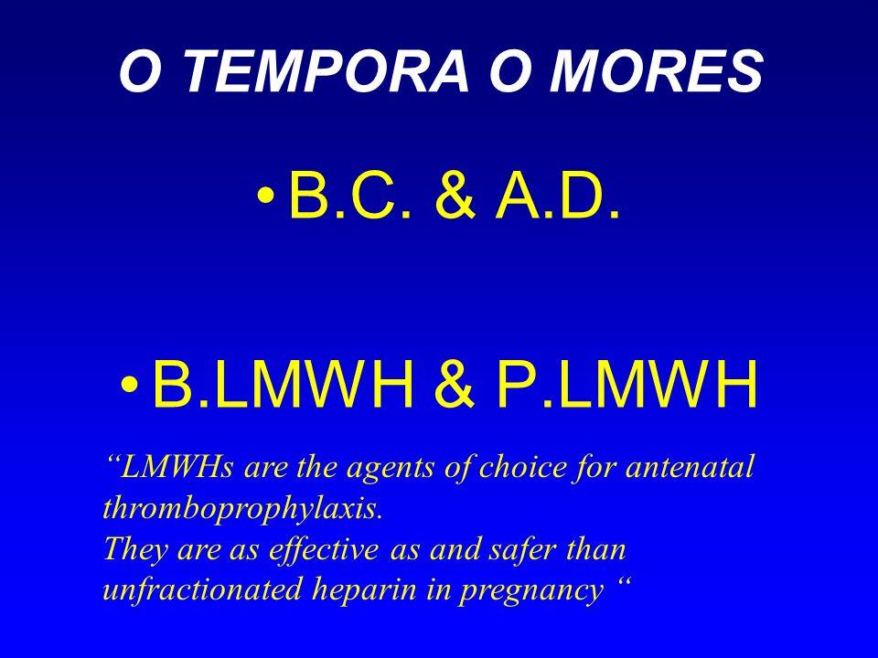 B.C. & A.D. B.LMWH & P.LMWH O TEMPORA O MORES