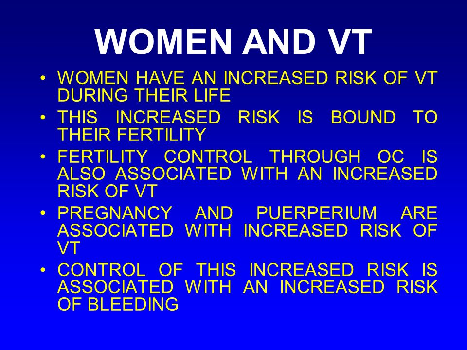 WOMEN AND VT WOMEN HAVE AN INCREASED RISK OF VT DURING THEIR LIFE