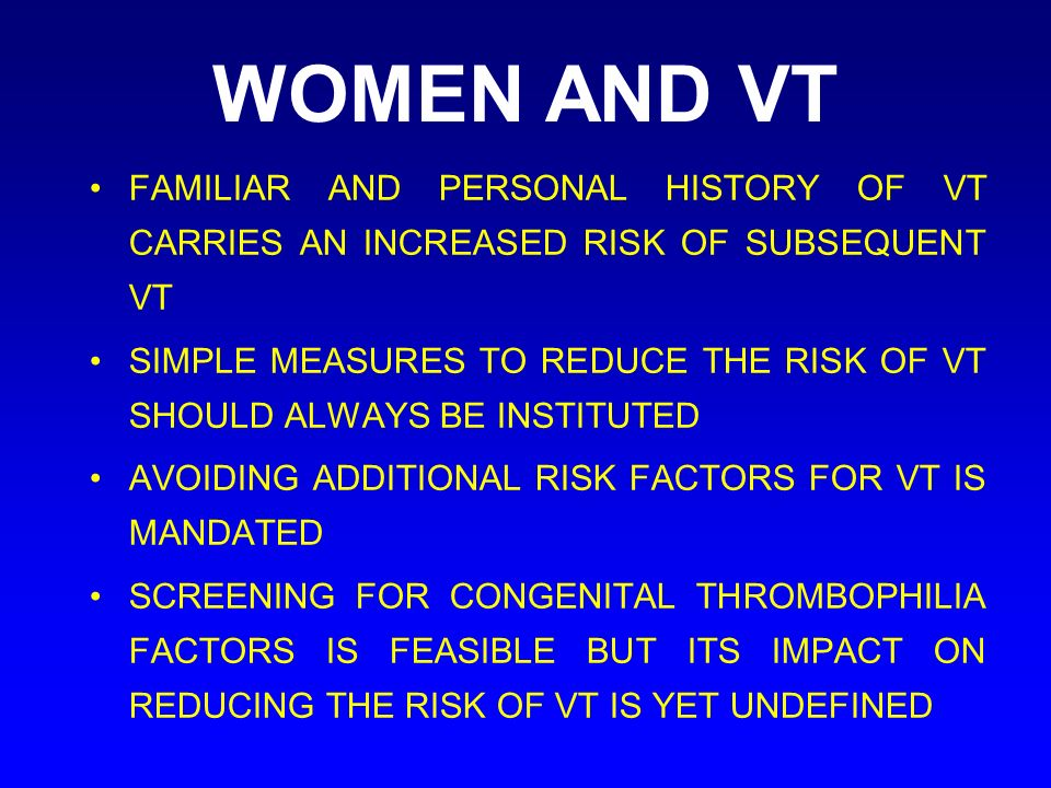 WOMEN AND VT FAMILIAR AND PERSONAL HISTORY OF VT CARRIES AN INCREASED RISK OF SUBSEQUENT VT.