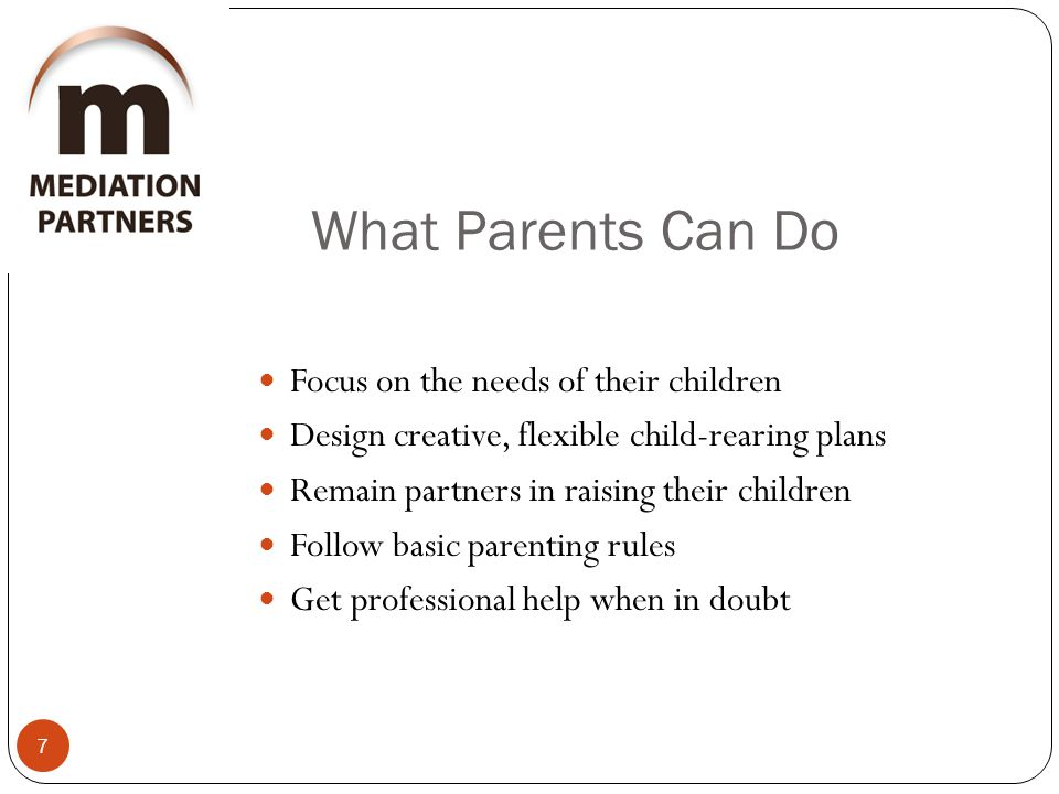 What Parents Can Do Focus on the needs of their children