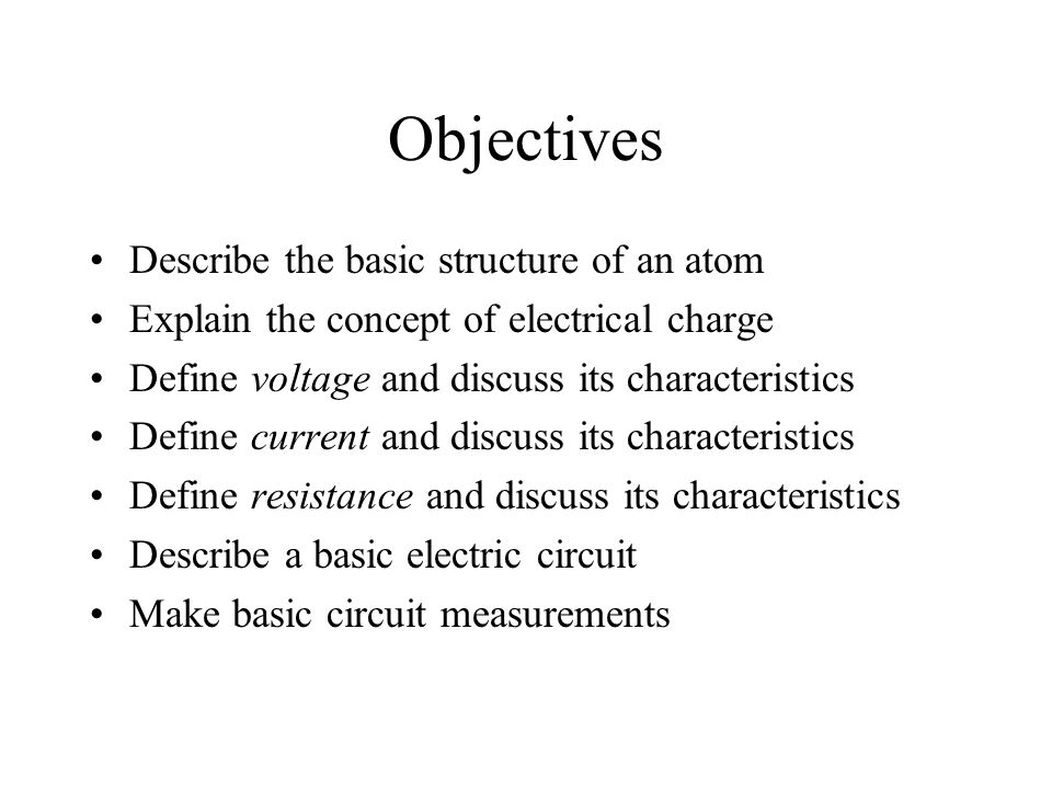 Objectives Describe the basic structure of an atom