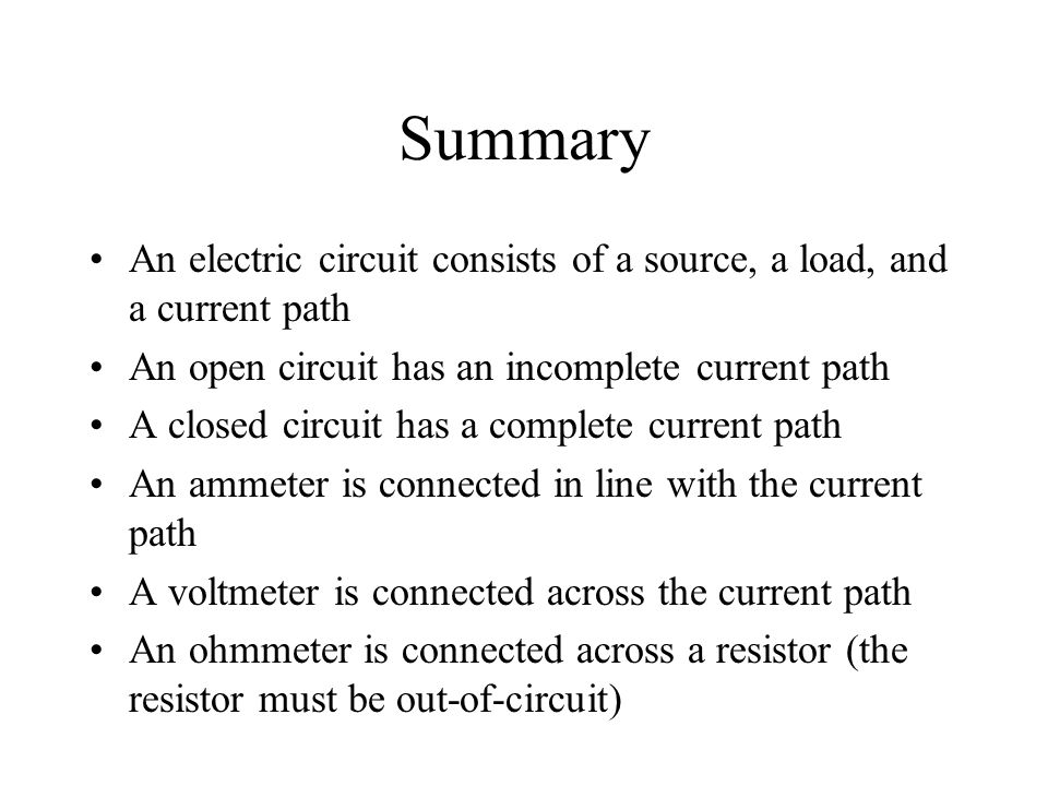 Summary An electric circuit consists of a source, a load, and a current path. An open circuit has an incomplete current path.