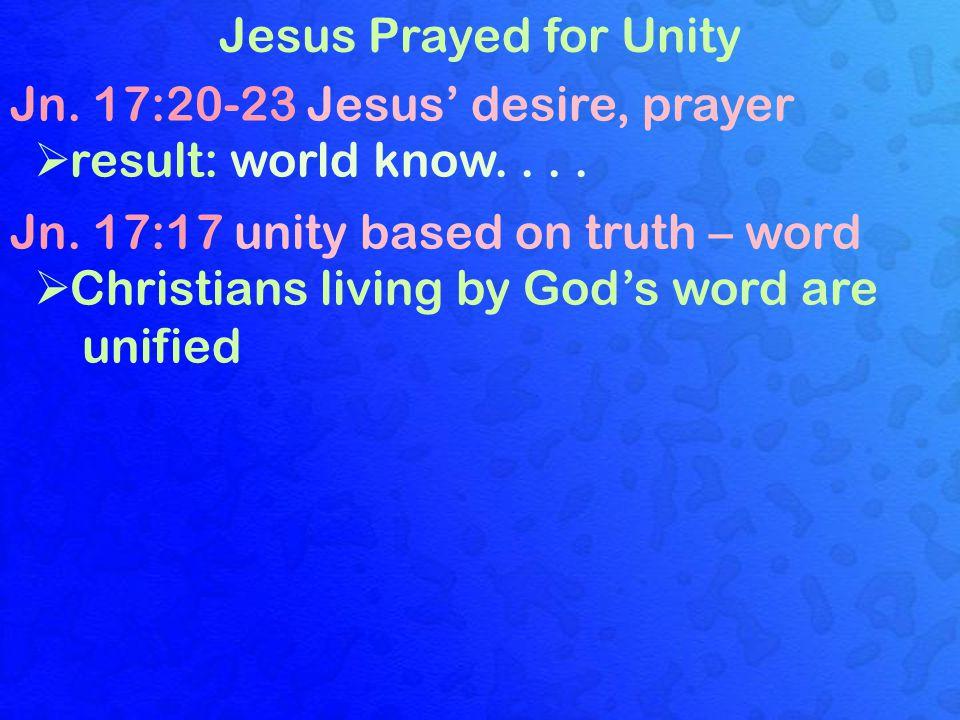 Jn. 17:20-23 Jesus' desire, prayer result: world know. . . .