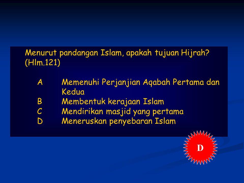 D Menurut pandangan Islam, apakah tujuan Hijrah (Hlm.121)