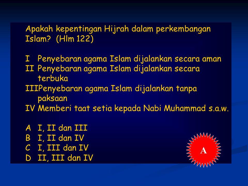 A Apakah kepentingan Hijrah dalam perkembangan Islam (Hlm 122)