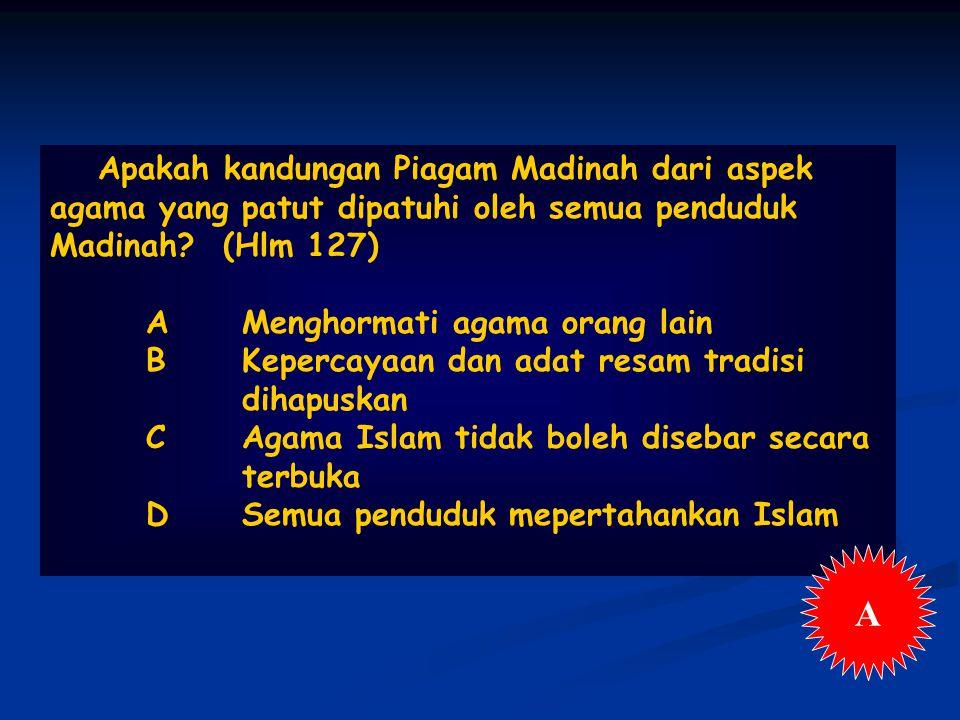 Apakah kandungan Piagam Madinah dari aspek agama yang patut dipatuhi oleh semua penduduk Madinah (Hlm 127)
