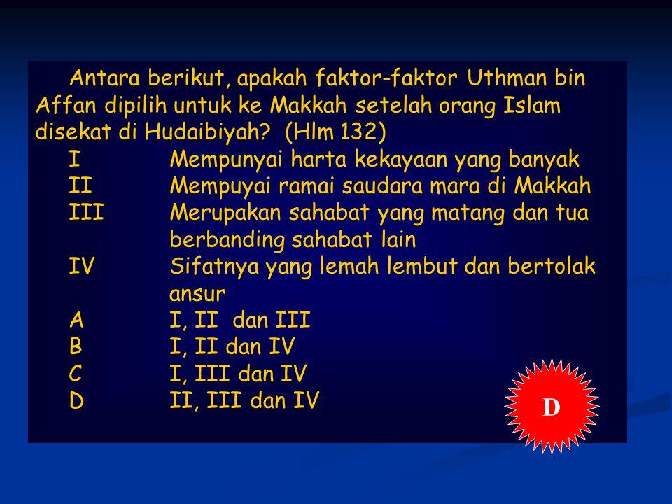 Antara berikut, apakah faktor-faktor Uthman bin Affan dipilih untuk ke Makkah setelah orang Islam disekat di Hudaibiyah (Hlm 132)