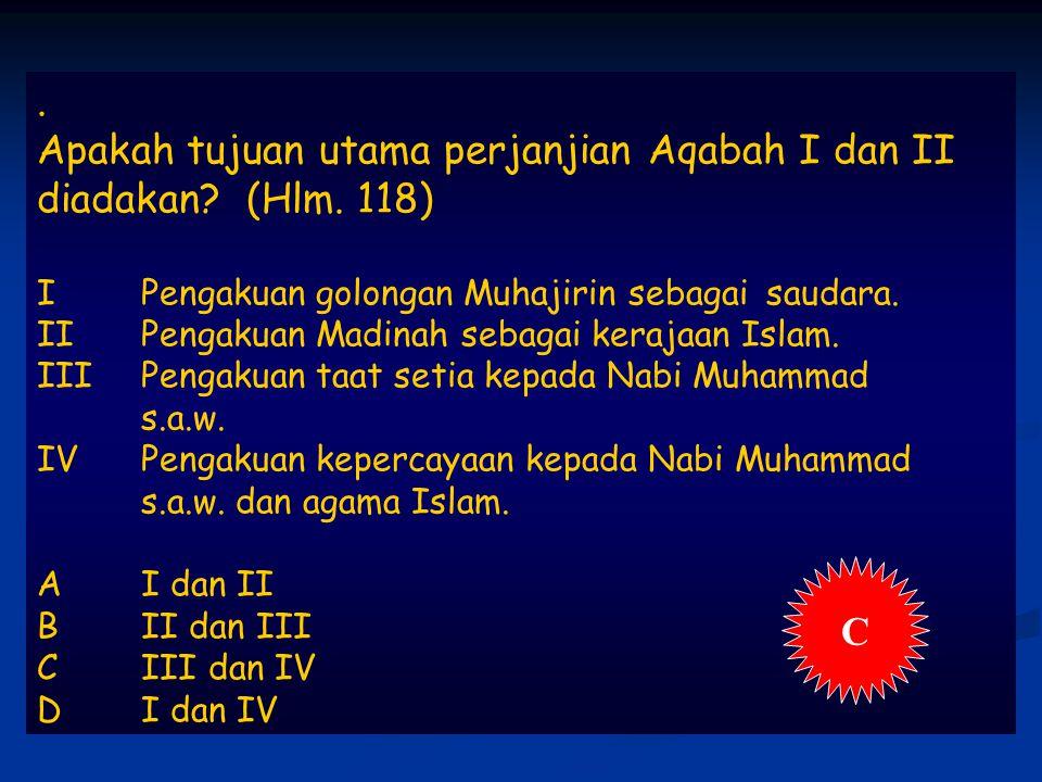 Apakah tujuan utama perjanjian Aqabah I dan II diadakan (Hlm. 118)