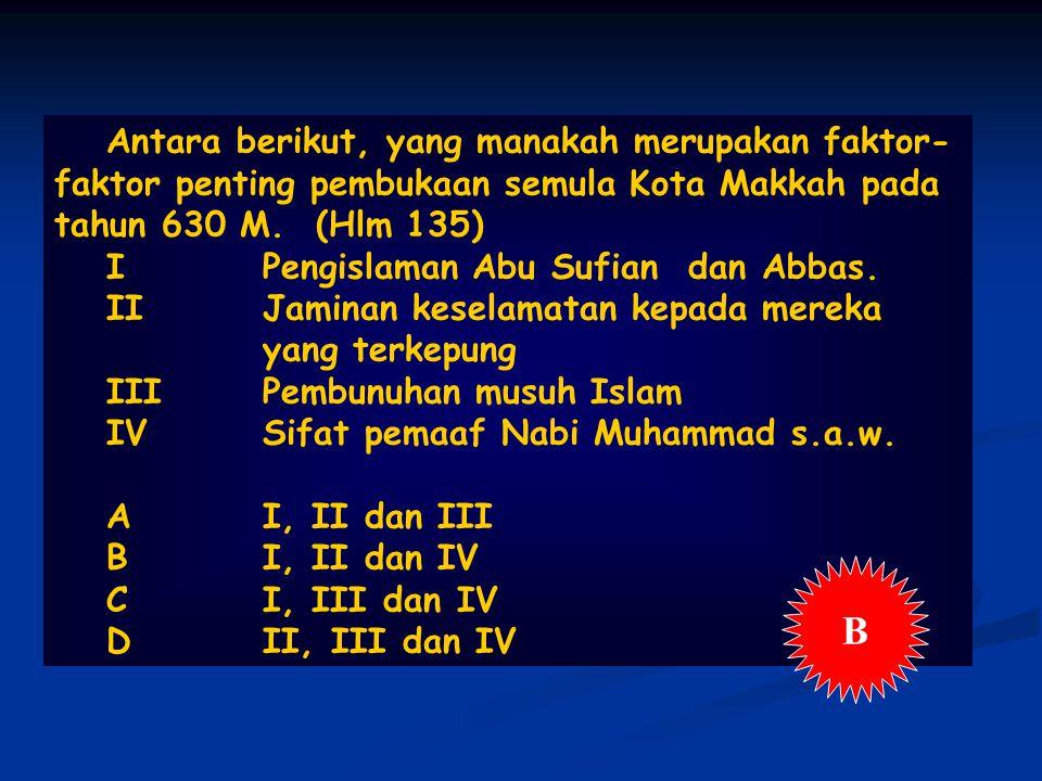 Antara berikut, yang manakah merupakan faktor-faktor penting pembukaan semula Kota Makkah pada tahun 630 M. (Hlm 135)