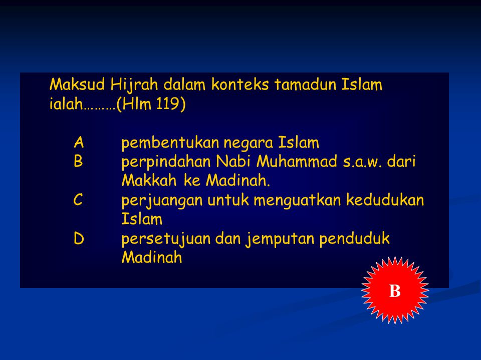 B Maksud Hijrah dalam konteks tamadun Islam ialah………(Hlm 119)