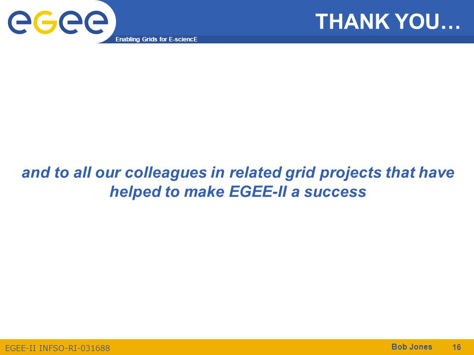 THANK YOU… and to all our colleagues in related grid projects that have helped to make EGEE-II a success.