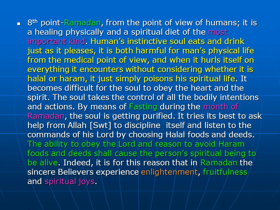 8th point-Ramadan, from the point of view of humans; it is a healing physically and a spiritual diet of the most important kind.