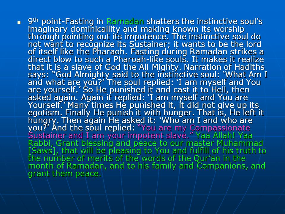 9th point-Fasting in Ramadan shatters the instinctive soul's imaginary dominicallity and making known its worship through pointing out its impotence.