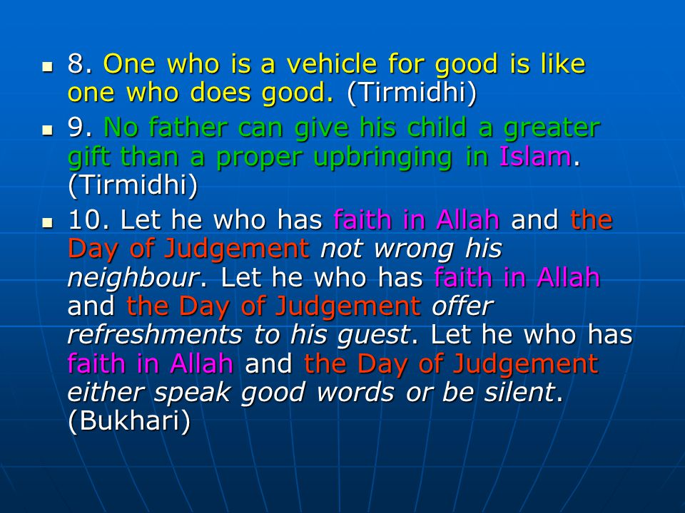 8. One who is a vehicle for good is like one who does good. (Tirmidhi)
