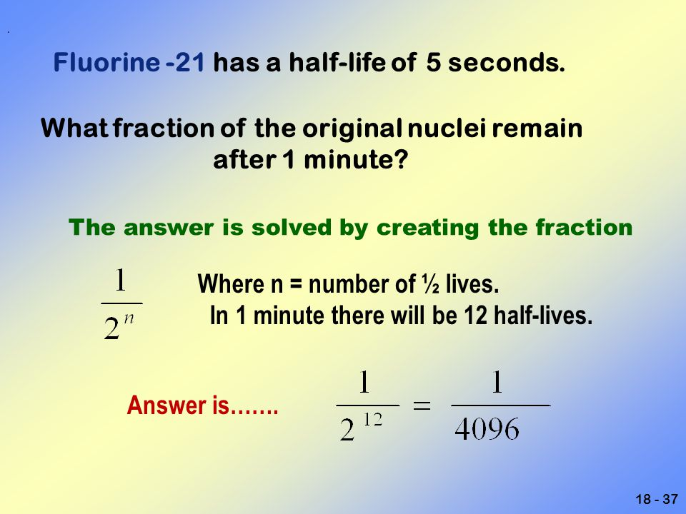 Fluorine -21 has a half-life of 5 seconds.
