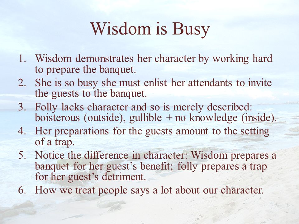 Wisdom is Busy Wisdom demonstrates her character by working hard to prepare the banquet.