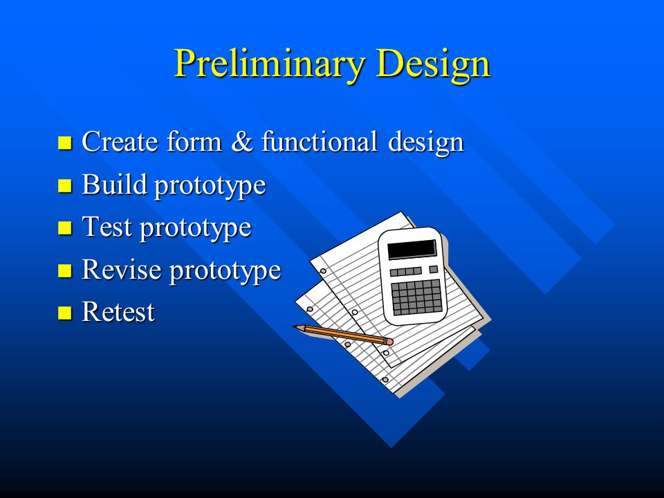 Preliminary Design Create form & functional design Build prototype