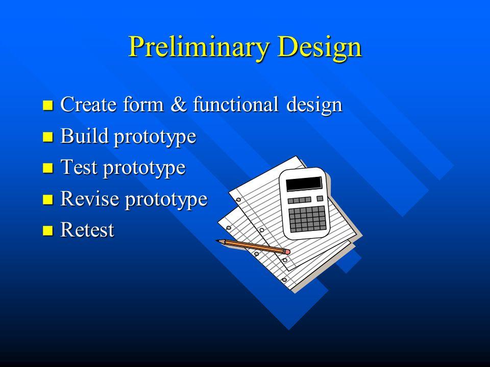 Preliminary Design Create form & functional design Build prototype