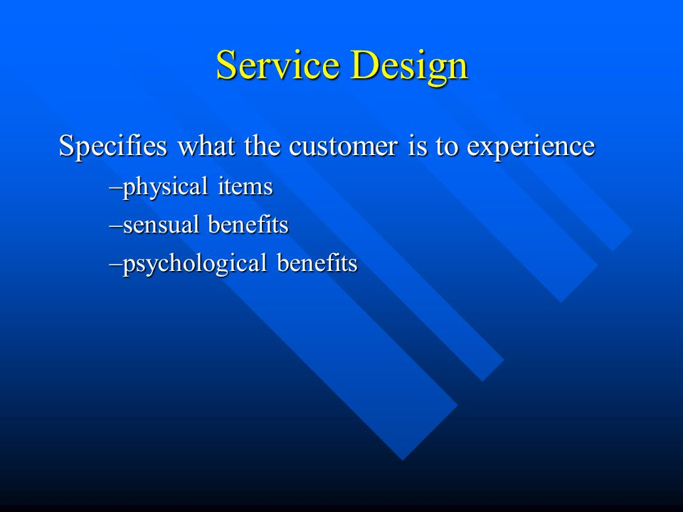 Service Design Specifies what the customer is to experience