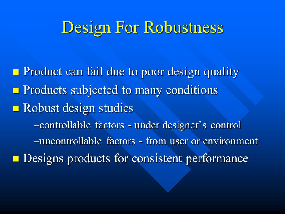 Design For Robustness Product can fail due to poor design quality