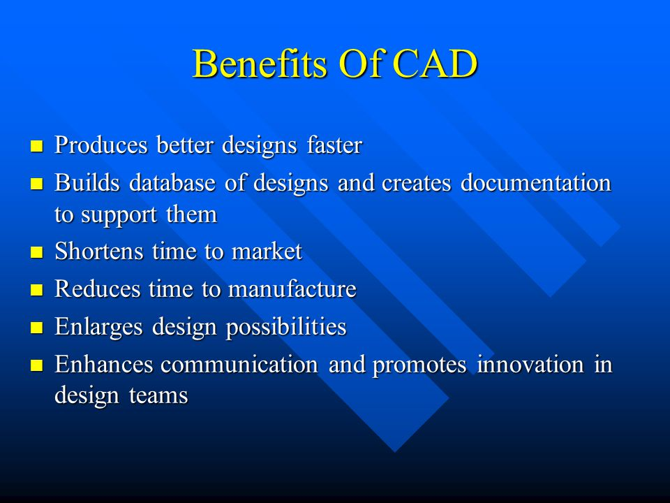 Benefits Of CAD Produces better designs faster