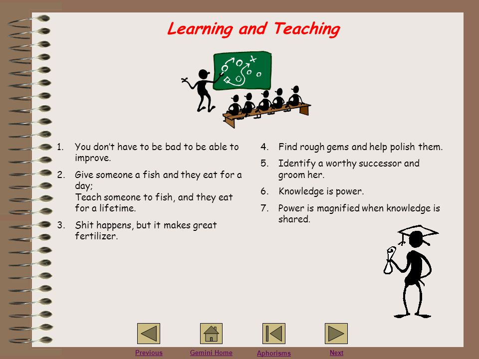 Learning and Teaching You don't have to be bad to be able to improve.
