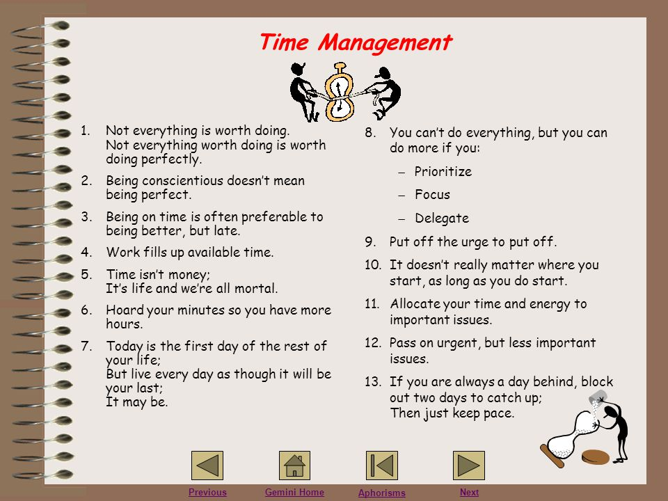 Time Management Not everything is worth doing. Not everything worth doing is worth doing perfectly.