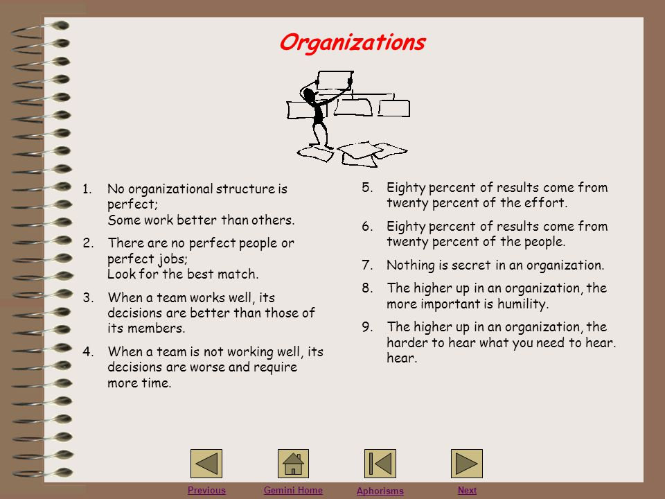 Organizations No organizational structure is perfect; Some work better than others.