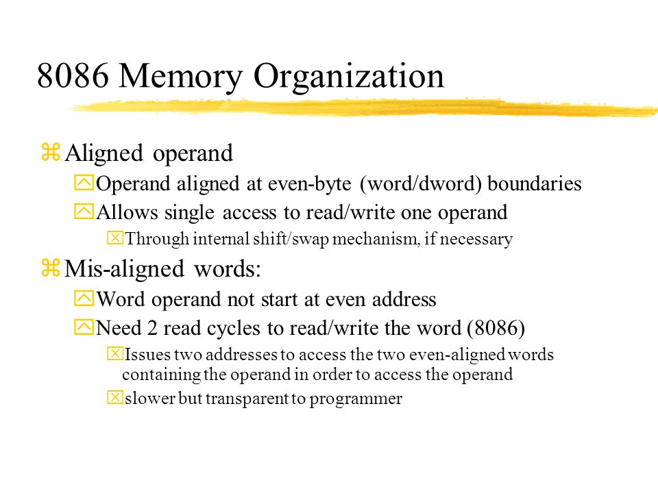 8086 Memory Organization Aligned operand Mis-aligned words: