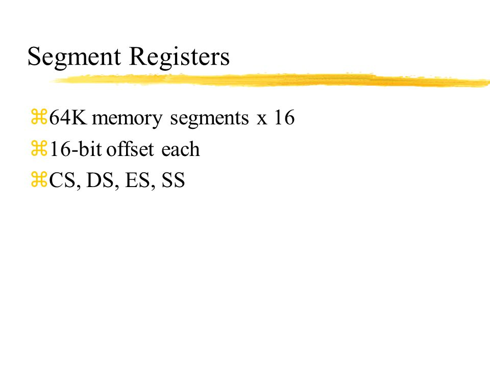 Segment Registers 64K memory segments x 16 16-bit offset each