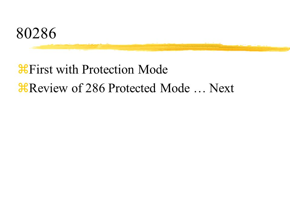 80286 First with Protection Mode Review of 286 Protected Mode … Next