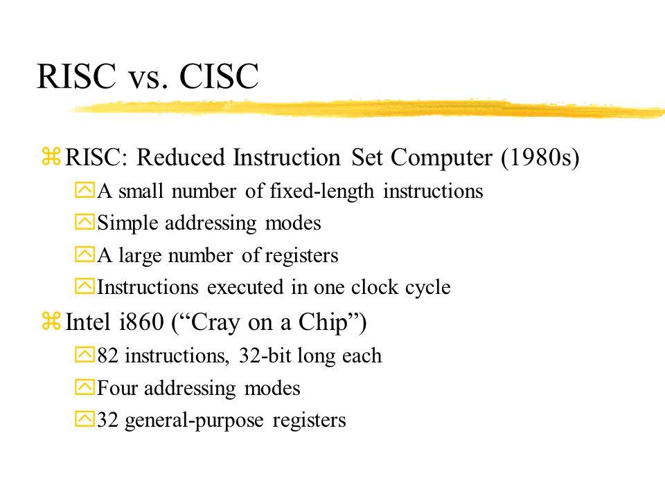 RISC vs. CISC RISC: Reduced Instruction Set Computer (1980s)