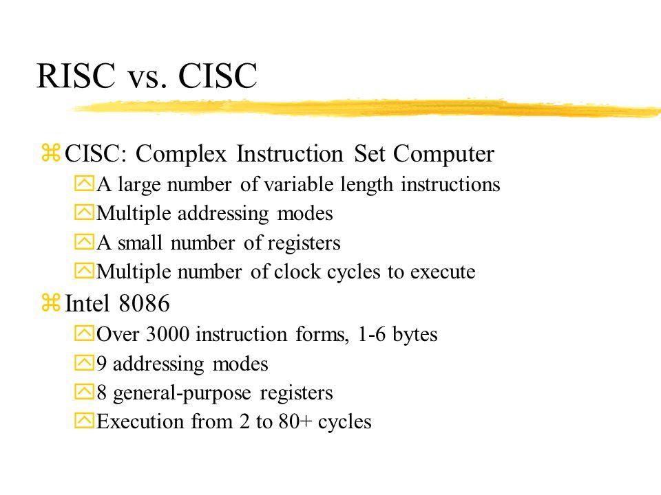 RISC vs. CISC CISC: Complex Instruction Set Computer Intel 8086
