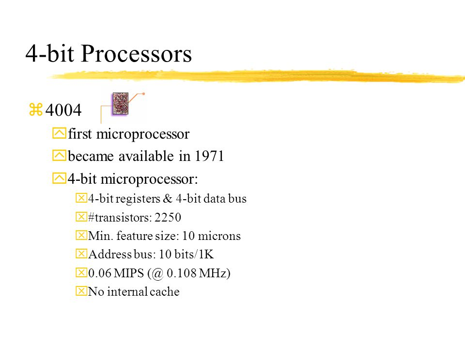 4-bit Processors 4004 first microprocessor became available in 1971