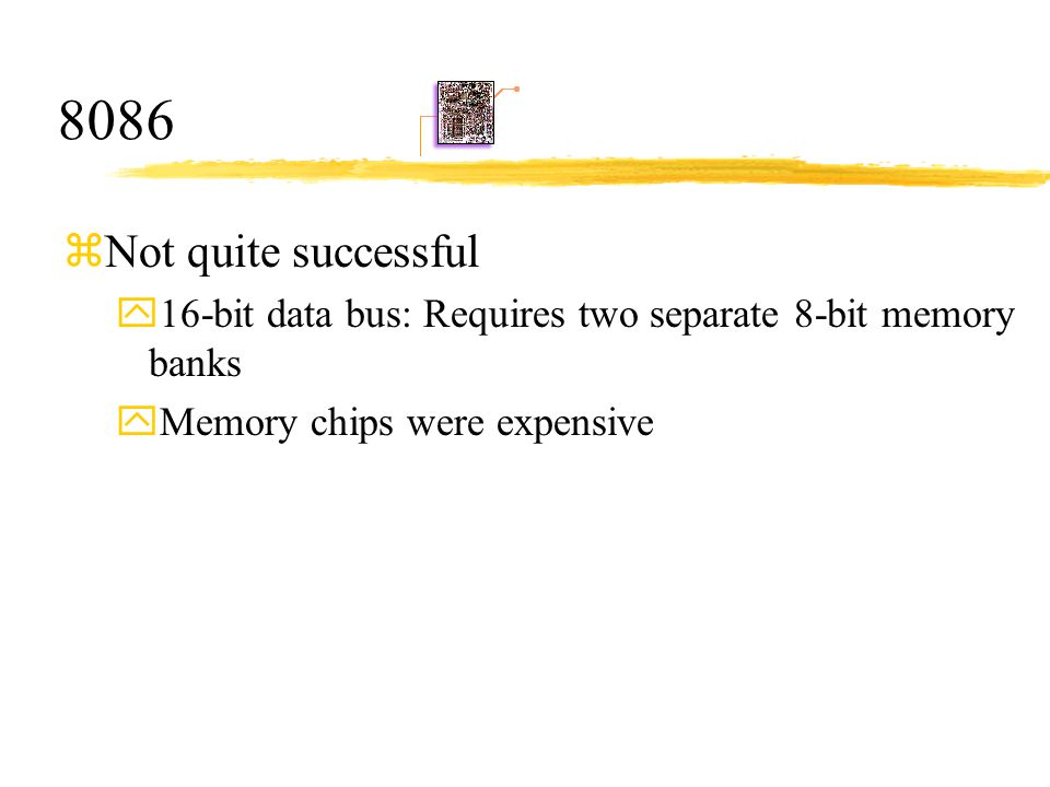 8086 Not quite successful. 16-bit data bus: Requires two separate 8-bit memory banks.