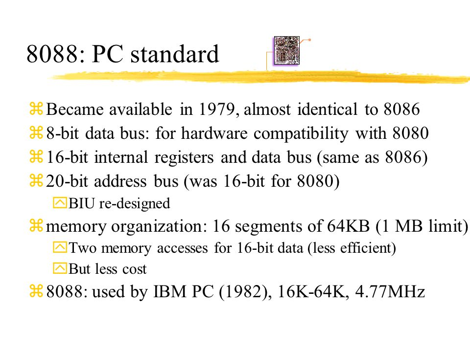 8088: PC standard Became available in 1979, almost identical to 8086