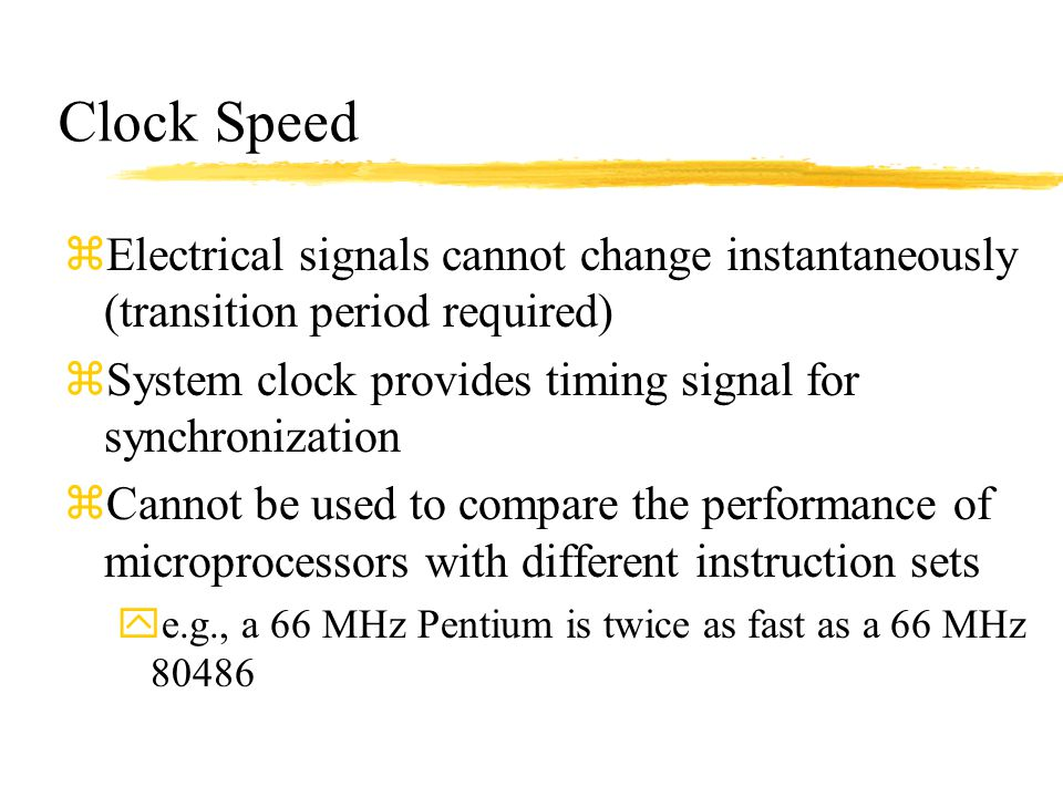 Clock Speed Electrical signals cannot change instantaneously (transition period required) System clock provides timing signal for synchronization.
