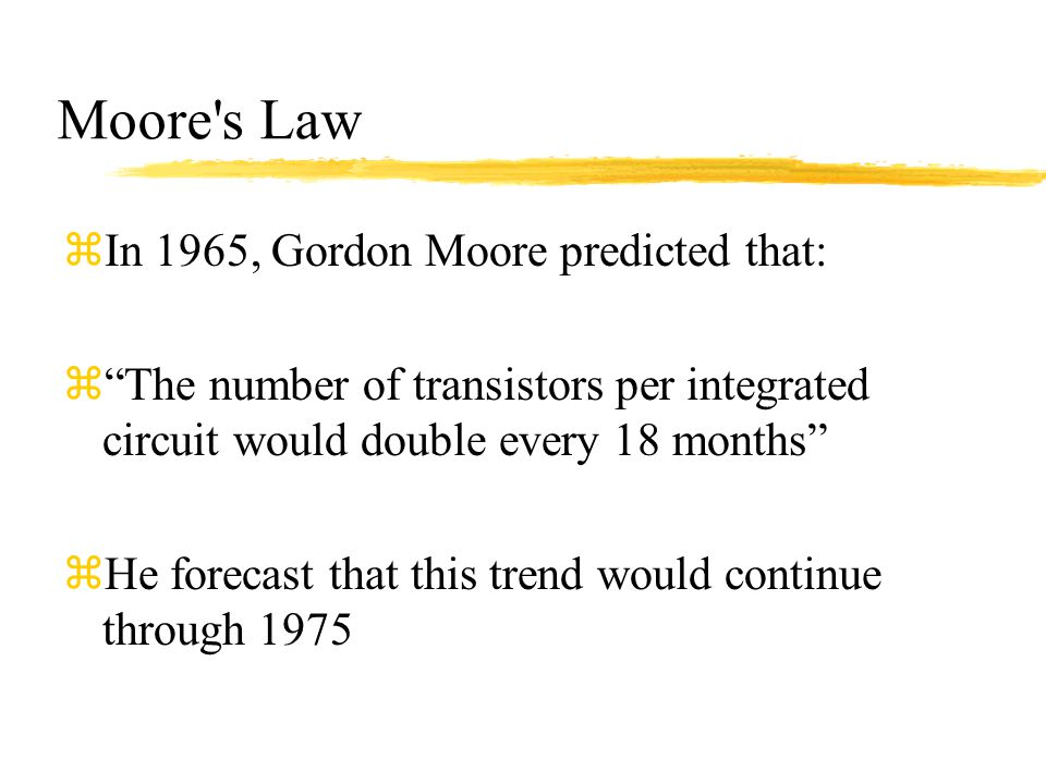Moore s Law In 1965, Gordon Moore predicted that: