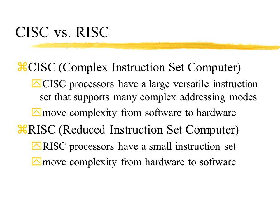 CISC vs. RISC CISC (Complex Instruction Set Computer)