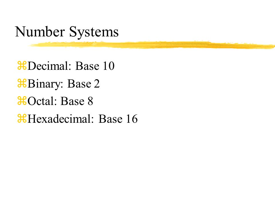 Number Systems Decimal: Base 10 Binary: Base 2 Octal: Base 8