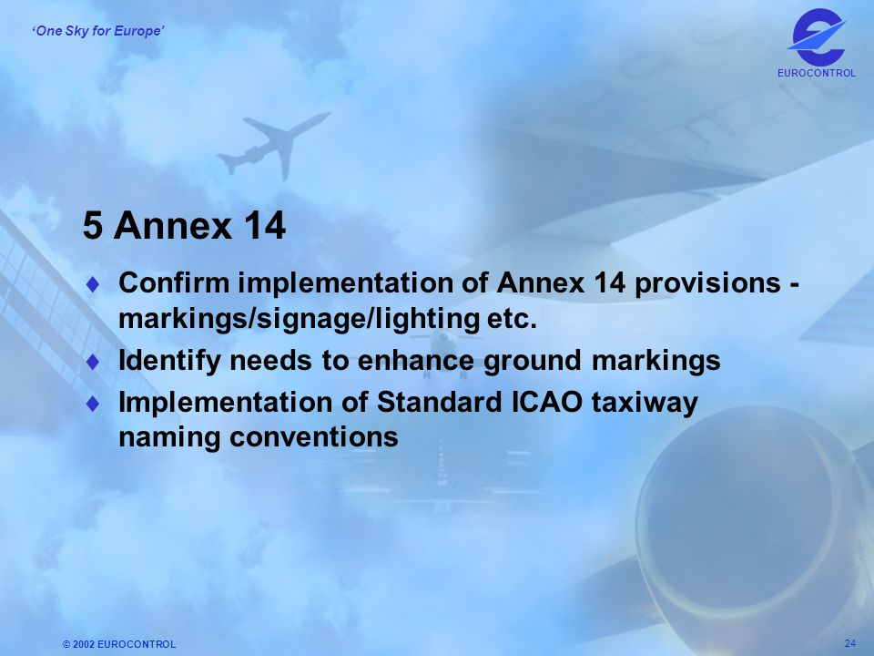 5 Annex 14 Confirm implementation of Annex 14 provisions - markings/signage/lighting etc. Identify needs to enhance ground markings.