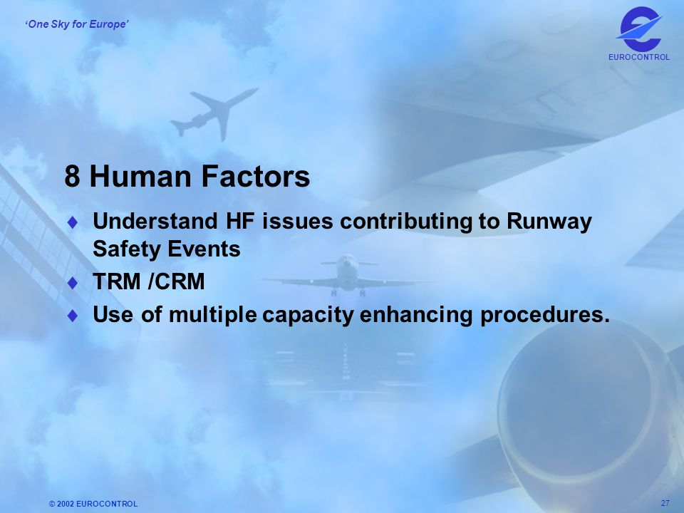8 Human Factors Understand HF issues contributing to Runway Safety Events.