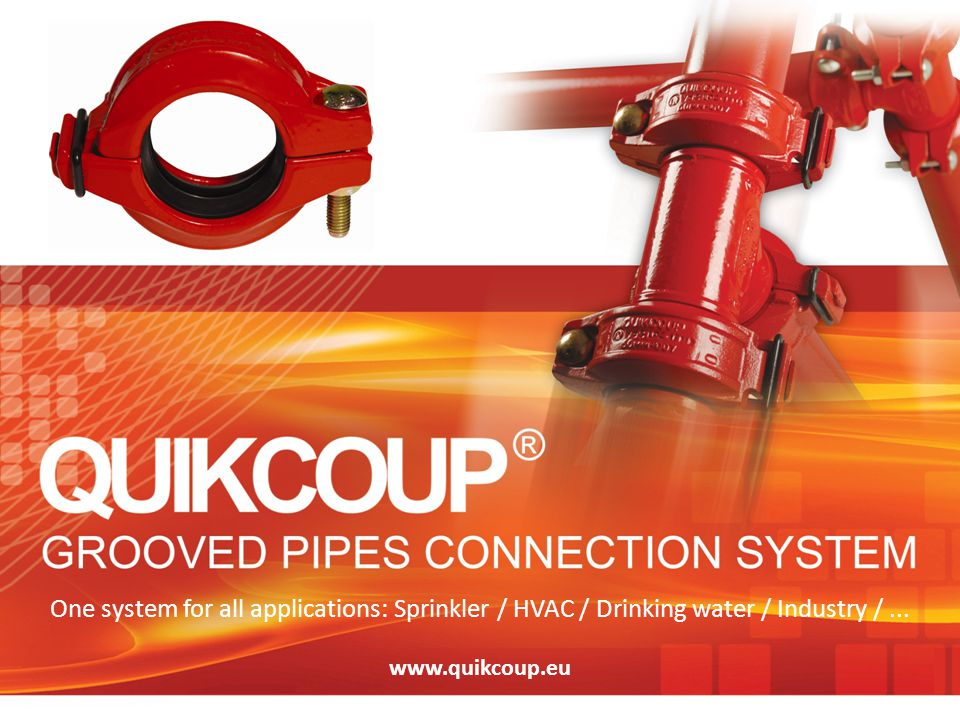 ® One system for all applications: Sprinkler / HVAC / Drinking water / Industry / ... www.quikcoup.eu.