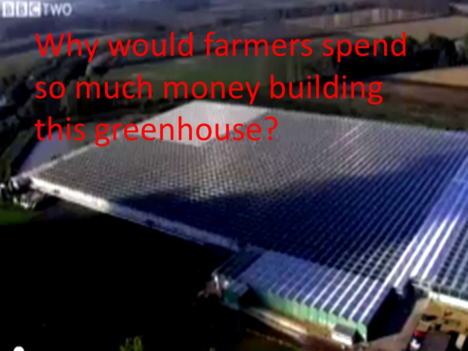 Why would farmers spend so much money building this greenhouse