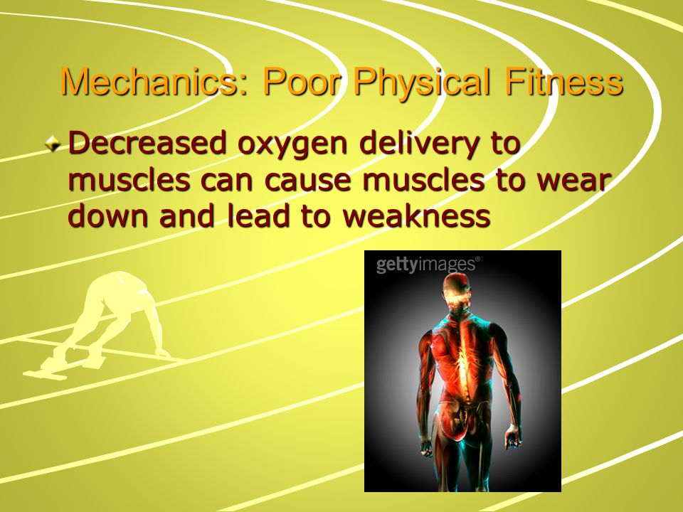 Mechanics: Poor Physical Fitness