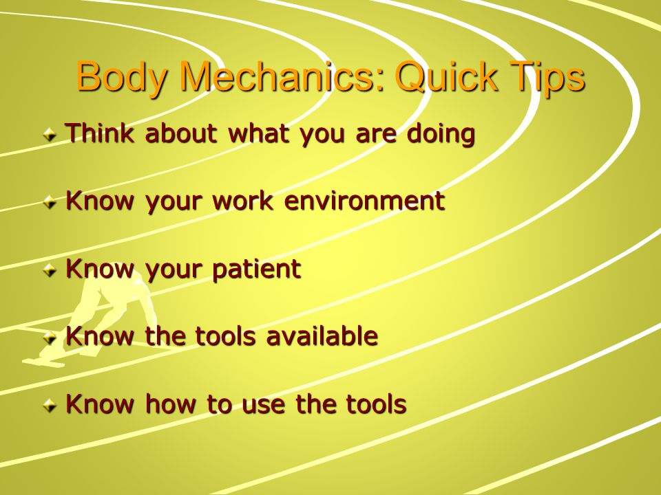 Body Mechanics: Quick Tips