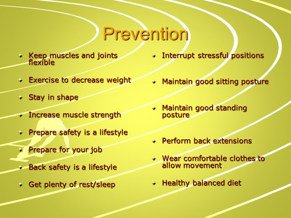 Prevention Keep muscles and joints flexible