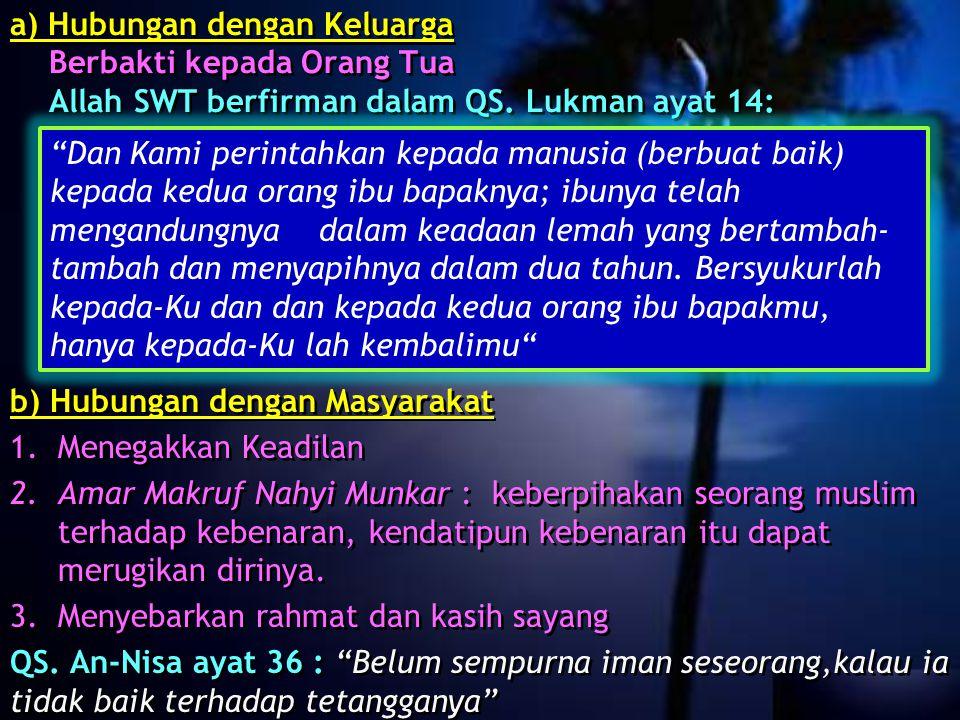 a) Hubungan dengan Keluarga Berbakti kepada Orang Tua Allah SWT berfirman dalam QS. Lukman ayat 14: