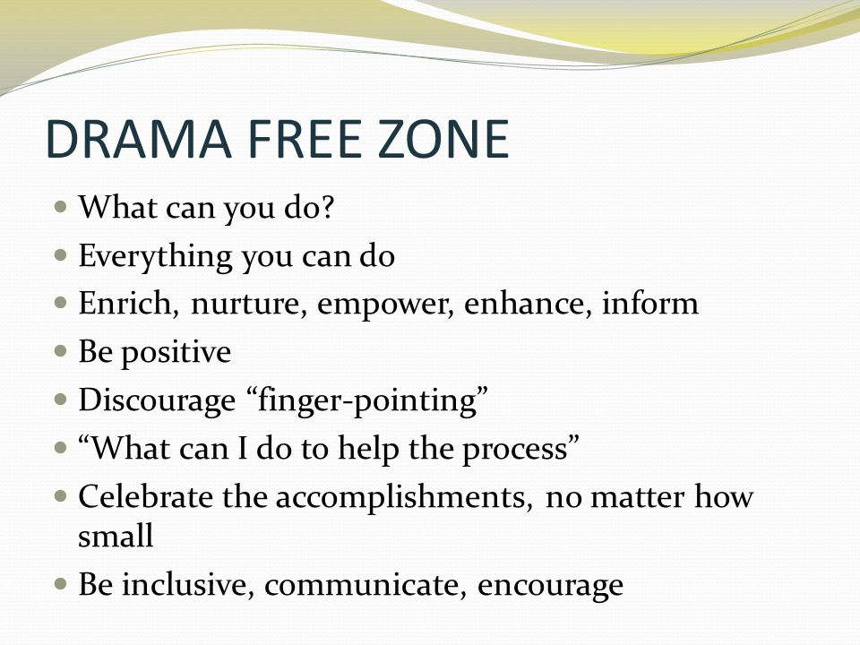 DRAMA FREE ZONE What can you do Everything you can do