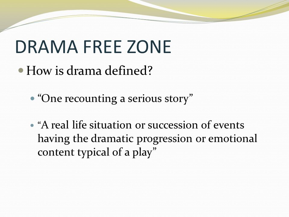 DRAMA FREE ZONE How is drama defined One recounting a serious story